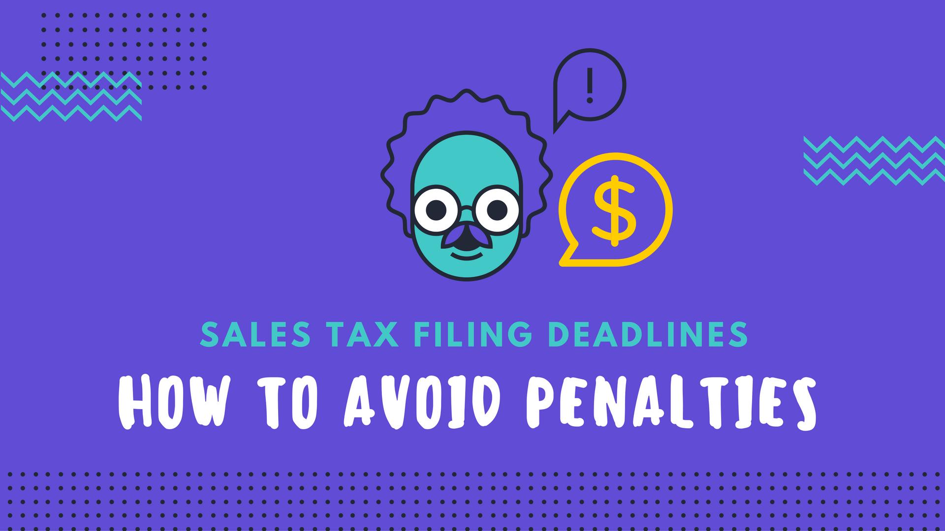 sales tax deadlines - how to avoid penalties
