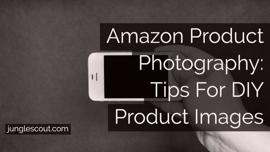 Amazon Product Photography: Tips For DIY Product Images