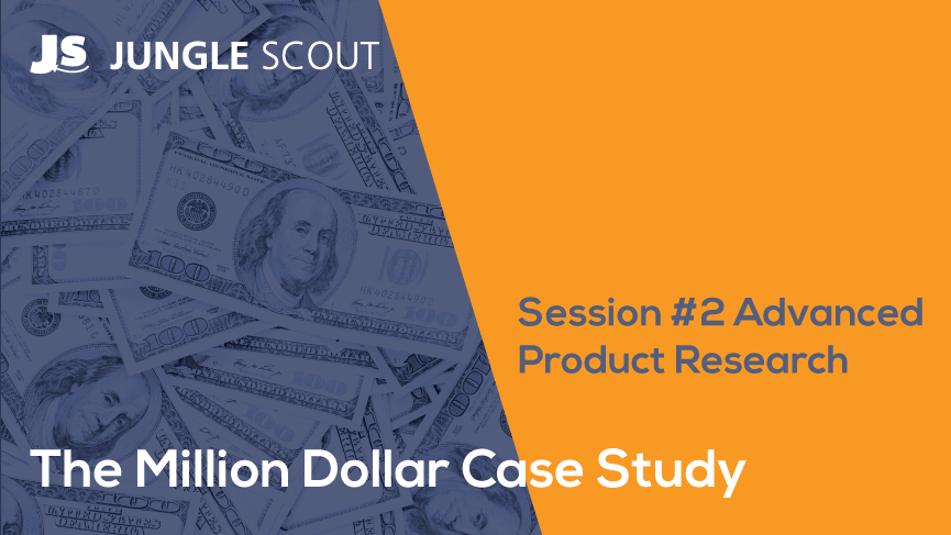 The Million Dollar Case Study: Session #2 Recap: Advanced Amazon Product  Research