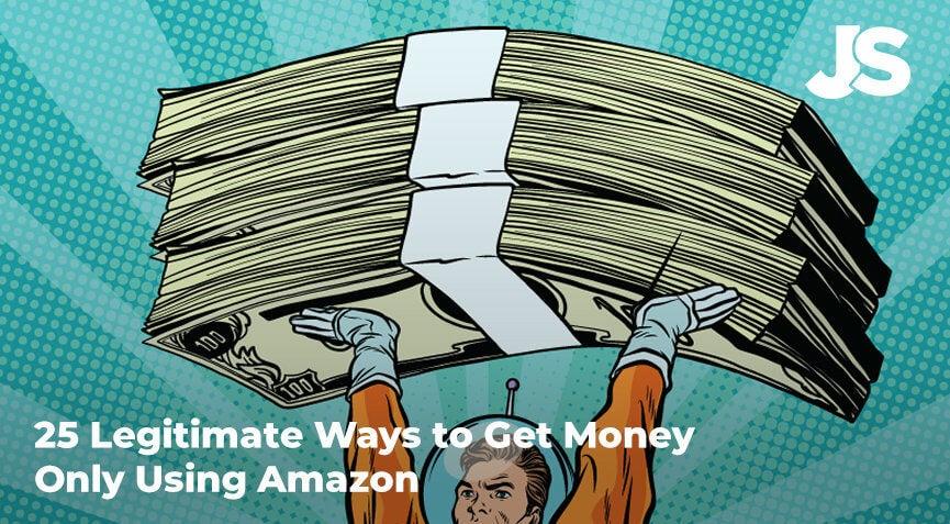 25 Legitimates Ways to Get Money Using Only Amazon