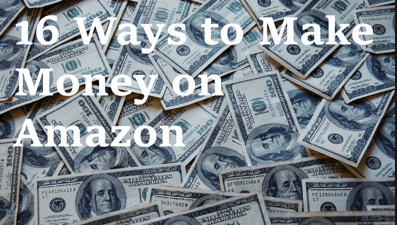 16 Ways to Make Money on Amazon